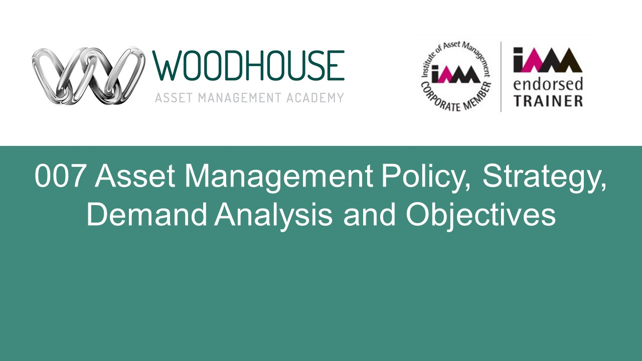 W007 Asset Management Policy, Strategy, Demand Analysis and Objectives